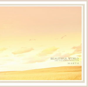 BEAUTIFUL WORLD〜LIKE YOU ALWAYS HOPED FOR / MARTH