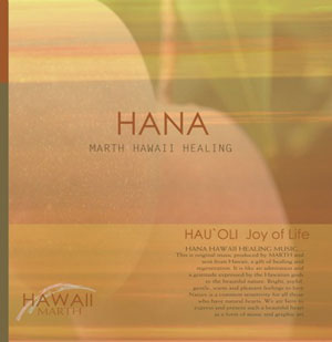 HANA〜MARTH HAWAII HEALING〜HAU`OLI いのちの喜び Joy of Life / MARTH