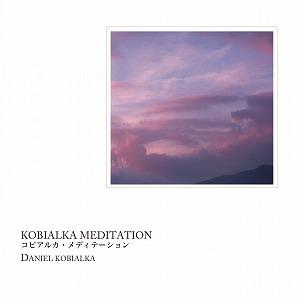KOBIALKA MEDITATION コビアルカ・メディテーション / DANIEL KOBIALKA ダニエル・コビアルカ