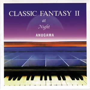 CLASSIC FANTASY II クラシック・ファンタジーII・アット・ナイト / ANUGAMA アヌガマ